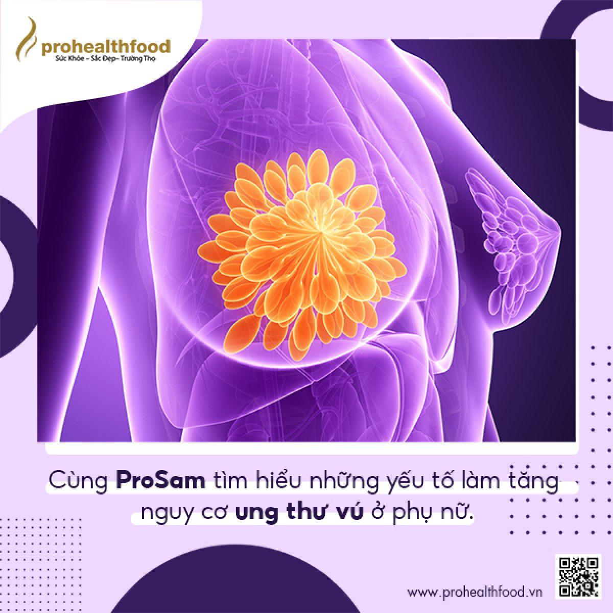 Cùng ProSam tìm hiểu những yếu tố làm tăng nguy cơ ung thư vú ở phụ nữ.