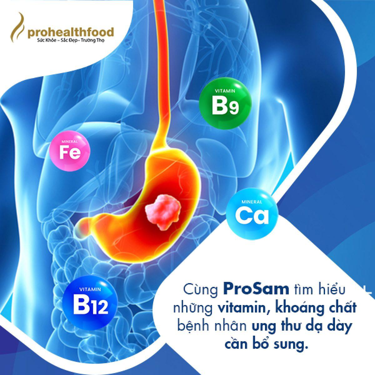 Cùng ProSam tìm hiểu những vitamin, khoáng chất mà bệnh nhân ung thư dạ dày cần bổ sung.